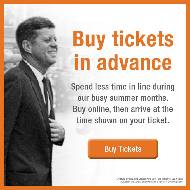 "An image of President Kennedy smiling. The text says ""Buy tickets in advance. Spend less time in line during our busy summer months. Buy online, then arrive at the time shown on your ticket. Below the text is a button to ""Buy Tickets"" which takes you the ticketing page."