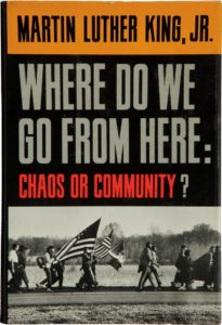 Where Do We Go from Here: Chaos or Community? by Dr. Martin Luther King Jr, 1967